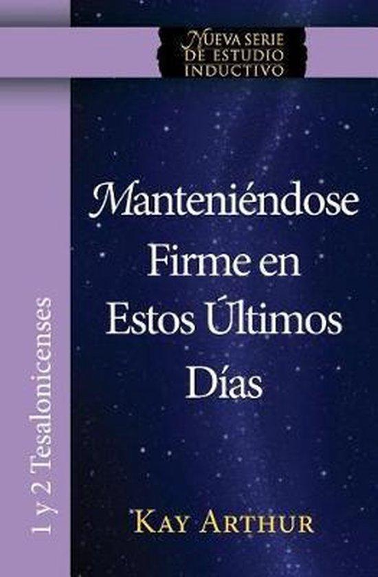 Manteniendose Firme En Estos Ultimos Dias / Standing Firm in These Last Days