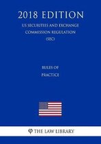Rules of Practice (Us Securities and Exchange Commission Regulation) (Sec) (2018 Edition)