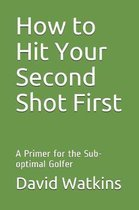 How to Hit Your Second Shot First