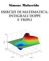 Esercizi di matematica: integrali doppi e tripli