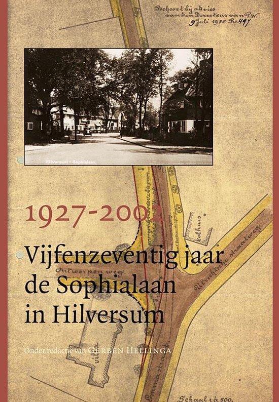 1927-2002 Vijfenzeventig jaar de Sophialaan in Hilversum - G. Hellinga |