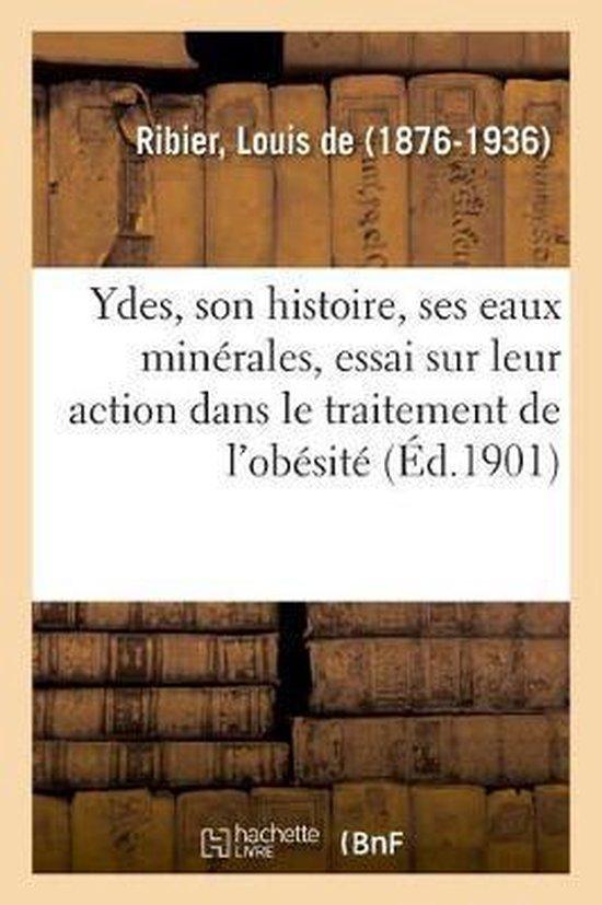 Ydes, Son Histoire, Ses Eaux Minerales, Essai Sur Leur Action Dans Le Traitement de l'Obesite