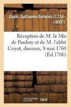 Reception de M. le Mis de Paulmy et de M. l'abbe Guyot, discours