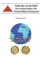 Public War, Private Fight? the United States and Private Military Companies