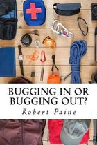 Bugging in or Bugging Out?