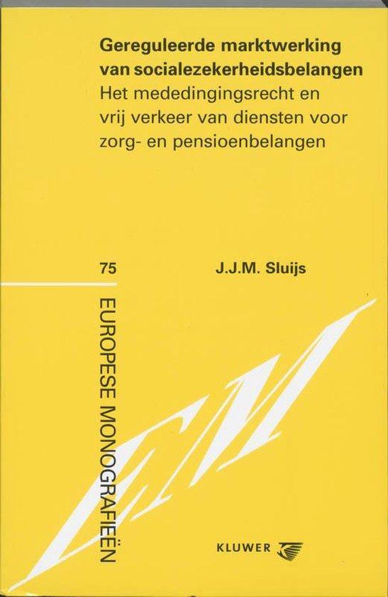 Gereguleerde marktwerking van socialezekerheidsbelangen - J.J.M. Sluijs pdf epub