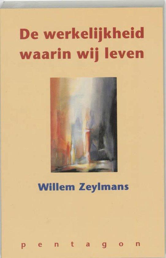 De werkelijkheid waarin wij leven - W. Zeylmans van Emmichoven |