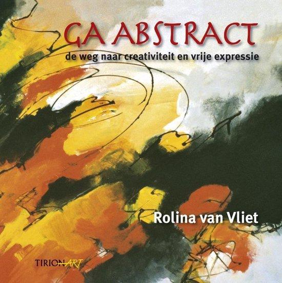 Ga Abstract, De Weg Naar Creativiteit Originaliteit & Eigenheid - Rolina van Vliet  