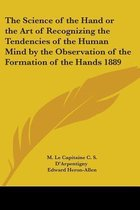 The Science Of The Hand Or The Art Of Recognizing The Tendencies Of The Human Mind By The Observation Of The Formation Of The Hands 1889
