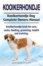 Kooikerhondje. Kooikerhondje Dog Complete Owners Manual. Kooikerhondje book for care, costs, feeding, grooming, health and training.