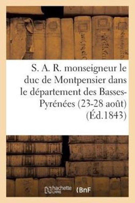 S. A. R. Monseigneur Le Duc de Montpensier Dans Le D partement Des Basses-Pyr n es (23-28 Ao t)