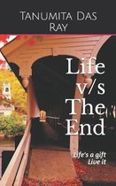 Life v/s The End