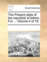 The Present State of the Republick of Letters. for ... Volume 4 of 18