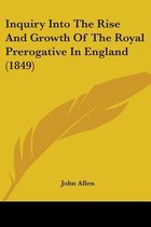 Inquiry Into the Rise and Growth of the Royal Prerogative in England (1849)