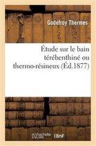Etude Sur Le Bain Terebenthine Ou Thermo-Resineux