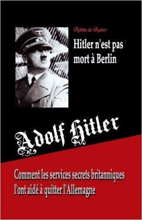 Adolf Hitler n'est pas mort a Berlin