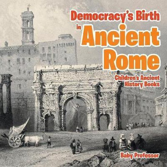 Democracy's Birth in Ancient Rome-Children's Ancient History Books
