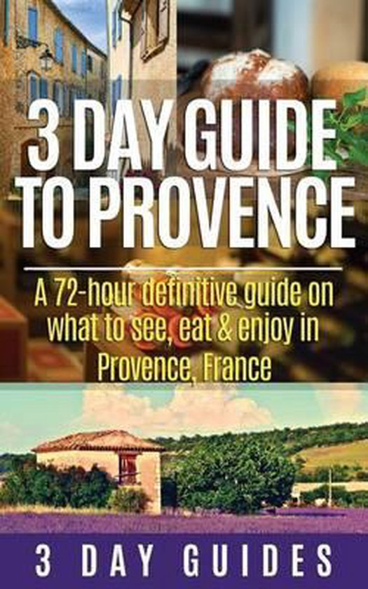3 Day Guide to Provence