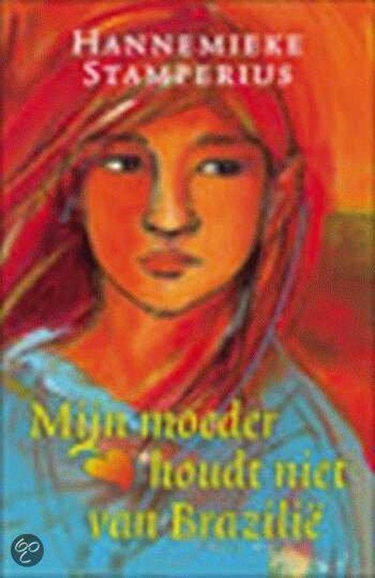 Mijn Moeder Houdt Niet Van Brazilie - Hannemieke Stamperius pdf epub