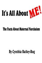 It's All About Me! the Facts About Maternal Narcissism