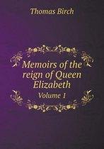 Memoirs of the Reign of Queen Elizabeth Volume 1