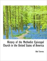 History of the Methodist Episcopal Church in the United States of America