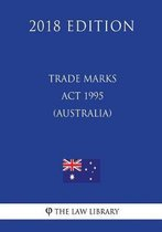 Trade Marks ACT 1995 (Australia) (2018 Edition)