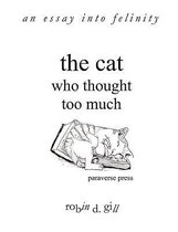 The Cat Who Thought Too Much - an Essay into Felinity
