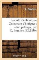 La caste jesuitique, ou Quinze ans d'intrigues satire politique, par C. Beaulieu
