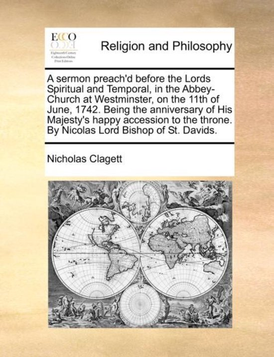 Boek cover A Sermon Preachd Before the Lords Spiritual and Temporal, in the Abbey-Church at Westminster, on the 11th of June, 1742. Being the Anniversary of His Majestys Happy Accession to the Throne. by Nicolas Lord Bishop of St. Davids. van Nicholas Clagett (Paperback)