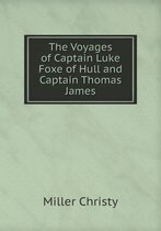 The Voyages of Captain Luke Foxe of Hull and Captain Thomas James