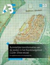 A+BE Architecture and the Built Environment 10-2017 - Ruimtelijke transformaties van de steden in het Randstadgebied (12de-20ste eeuw)