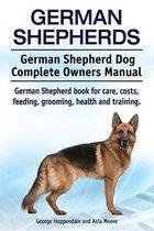 German Shepherds. German Shepherd Dog Complete Owners Manual. German Shepherd Book for Care, Costs, Feeding, Grooming, Health and Training.