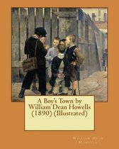 A Boy's Town by William Dean Howells (1890) (Illustrated)