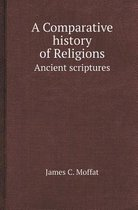 A Comparative History of Religions Ancient Scriptures
