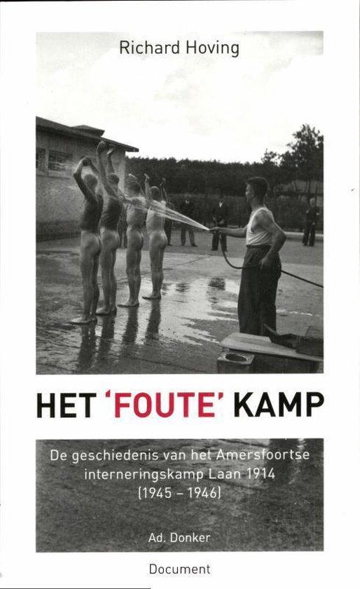 Het 'foute' kamp. De geschiedenis van het Amersfoortse interneringskamp Laan 1914 (1945-1946) - Richard Hoving  