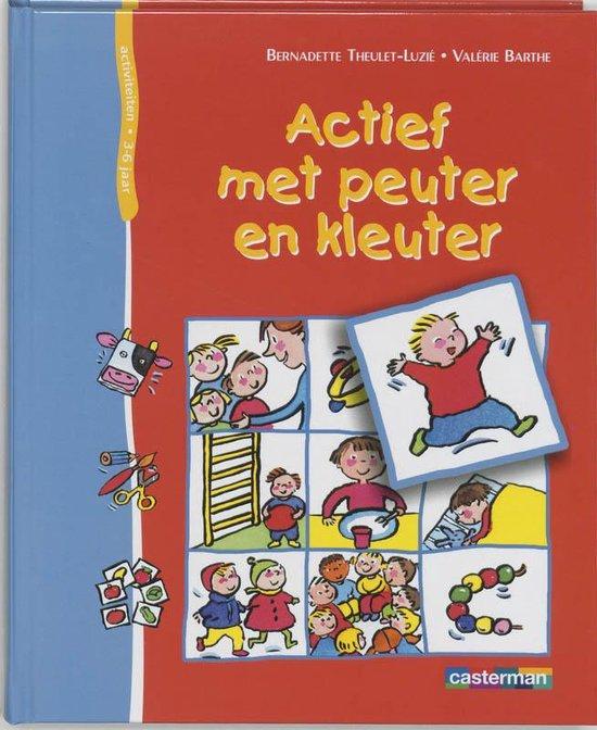 Actief Met Peuter En Kleuter - Bernadette Theulet |