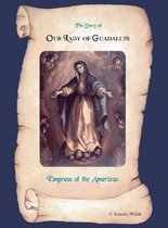 The Story of Our Lady of Guadalupe, Empress of the Americas