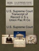 U.S. Supreme Court Transcript of Record U S V. Union Pac R Co
