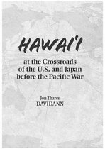 Hawai'i at the Crossroads of the U.S. and Japan Before the Pacific War