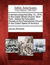 A Sermon Preached May 12, 1819, in the Cedar Street Church, New-York