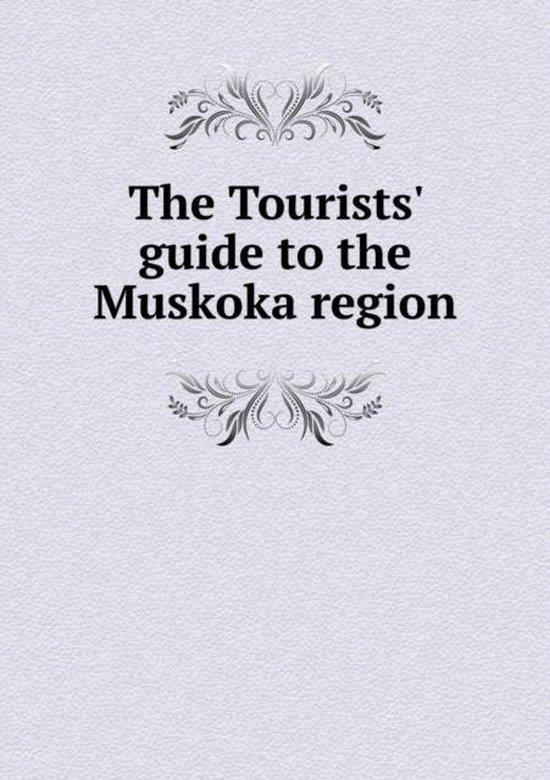 The Tourists' Guide to the Muskoka Region