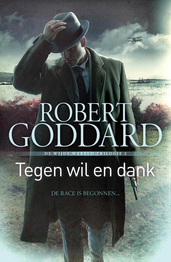 Wijde wereld trilogie 2 - Tegen wil en dank - Robert Goddard | Fthsonline.com