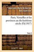 Paris, Versailles et les provinces au dix-huitieme siecle. Tome 3
