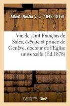 Vie abregee de saint Francois de Sales, eveque et prince de Geneve, docteur de l'Eglise universelle