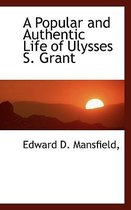 A Popular and Authentic Life of Ulysses S. Grant