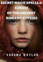 Secret Magic Spells and Curses of the Ancient Romany Gypsies