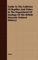 Guide To The Galleries Of Reptiles And Fishes In The Department Of Zoology Of The British Museum (Natural History)