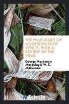 The War Diary of a London Scot 1796-7, with a Review of the Year