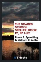 The Graded School Speller, Book IV, Pp 1-52